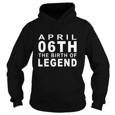 Cool Legend April 06 Birthday Born Legend Shirts Guys Tee Hoodie Sweat Shirt Ladies  Youth Tee Mens VNeck Ladies VNeck for men and Women an Family T-Shirts