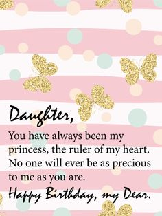 Send Free To my Princess - Happy Birthday Card for Daughter to Loved Ones on Birthday & Greeting Cards by Davia. It's free, and you also can use your own customized birthday calendar and birthday reminders. Happy Birthday Quotes For Daughter, Happy Birthday Princess, Happy Birthday Wishes Quotes, Birthday Wishes For Myself, Happy Birthday Fun, Happy Birthday Greetings, Daughter Quotes, Birthday Greeting Cards, Child Quotes
