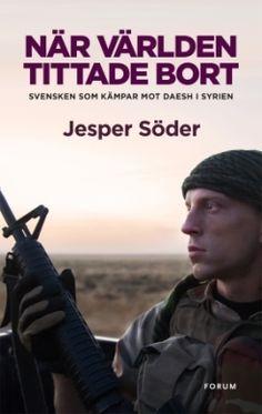 Köp 'När världen tittade bort : svensken som kämpar mot Daesh i Syrien' bok nu. En svensk frivilligsoldat i Syrien   Varför lämnar en ung svensk tryggheten och