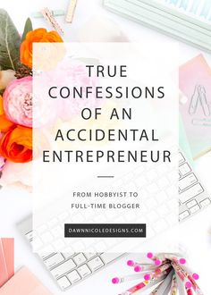 True Confessions of an Accidental Entrepreneur. From hobbyist to full-time blogger, fifteen reflections on how I ended up an accidental business owner.