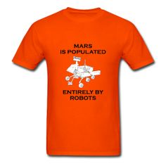 @roswellboutique Robots on Mars T-Shirt  Classic-cut standard weight t-shirt for men, 100% pre-shrunk cotton, Brand: Gildan   Details    Robots on Mars  #Mars #NASA #Marsian #Rovers #Spirit #Opportunity #Curiosity #planet #robot #robots #mode #fasion #tshirt