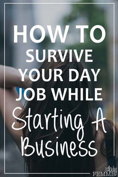 While many of us dream of starting a business, the reality often is that we have to continue to work our day job in the meantime. Here's how to survive your day job and make the most of your experience while starting your own business on the side.