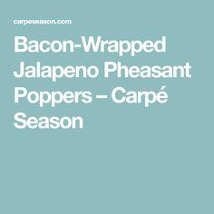 Bacon-Wrapped Jalapeno Pheasant Poppers – Carpé Season