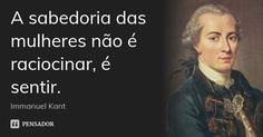 A sabedoria das mulheres não é raciocinar, é sentir. — Immanuel Kant