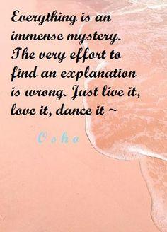 live it, love it, dance it~ osho