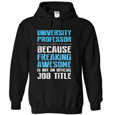 UNIVERSITY PROFESSOR BECAUSE FREAKING AWESOME IS NOT AN OFFICIAL TITLE T-Shirts, Hoodies. VIEW DETAIL ==► https://www.sunfrog.com/Funny/UNIVERSITY-PROFESSOR-BECAUSE-FREAKING-AWESOME-IS-NOT-AN-OFFICIAL-TITLE-Black-Hoodie.html?id=41382