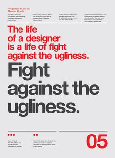 """""""The life of a designer is a life of fight against the ugliness. Fight against the ugliness."""" ~ Massimo Vignelli"""