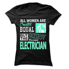 All Women ... Sexiest Become Electrician - 999 Cool Job Shirt ! - #sweatshirts for women #boys hoodies. ORDER NOW => https://www.sunfrog.com/LifeStyle/All-Women-Sexiest-Become-Electrician--999-Cool-Job-Shirt-.html?60505