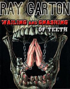 Thoughts From Irene: Wailing and Gnashing of Teeth by Ray Garton