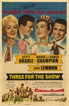 Three for the Show (1955)Stars: Betty Grable, Marge Champion, Gower Champion, Jack Lemmon, Myron McCormick ~  Director: H.C. Potter