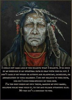 """I could not care less if you believe what I believe…"" ~Native American Wisdom ..*"