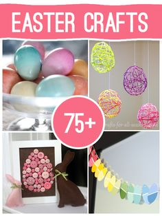 75 Easter Crafts Things Needed: •Water balloons (or very small regular balloons) •Fabric Stiffener (such as Stiffy, available at craft and fabric stores) •Embroidery floss in various pastel colors •Scissors •Pin •String