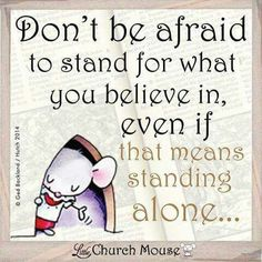 Don't be afraid to stand for what you believe in, even if that means standing along...