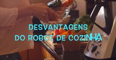 Desvantagens do ROBOT DE COZINHA