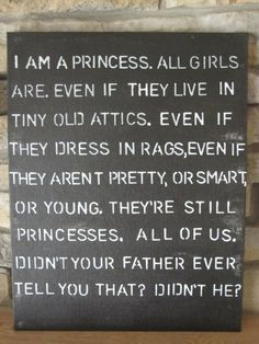 """All girls are. From """"The Little Princess"""" This was one of my favorite movies as a child!"""