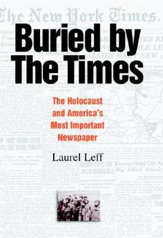 November 8:Prof. Laurel Leff will speak about her book, Buried by The Times: The Holocaust and America's Most Important Newspaper, at Temple Beth Avodah, 45 Puddingstone Lane, Newton, MA. Program begins at 6:15 p.m. More information: (617) 527-0045