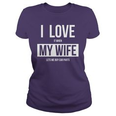I LOVE IT WHEN MY WIFE LETS ME BUY CAR PARTS SHIRT #gift #ideas #Popular #Everything #Videos #Shop #Animals #pets #Architecture #Art #Cars #motorcycles #Celebrities #DIY #crafts #Design #Education #Entertainment #Food #drink #Gardening #Geek #Hair #beauty #Health #fitness #History #Holidays #events #Home decor #Humor #Illustrations #posters #Kids #parenting #Men #Outdoors #Photography #Products #Quotes #Science #nature #Sports #Tattoos #Technology #Travel #Weddings #Women