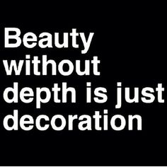 Beauty without depth is just decoration