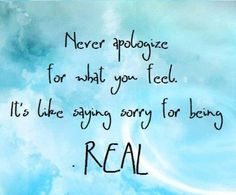 never apologize.