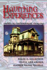 Haunting Experiences: Ghosts in Contemporary Folklore by Diane E. Goldstein, Sylvia Ann Grider, Jeannie Banks Thomas (GR580 .G65 2007) Also available as an eBook!