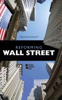 Reforming Wall Street: Opposing Viewpoints - HB3722 .R427 2011