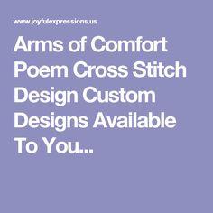 Arms of Comfort Poem Cross Stitch Design Losing A Child, Cross Stitch Designs, Joyful, Poems, Custom Design, Poetry, Verses, Cross Stitch Patterns, Poem