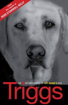 Triggs: the Autobiography of Roy Keane's Dog #fathersday #books