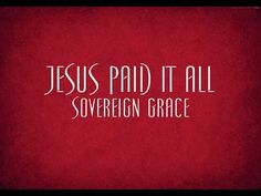 """Jesus Paid It All"", sung by Sovereign Grace. (1865, Elvina M. Hall)"