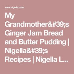 My Grandmother's Ginger Jam Bread and Butter Pudding | Nigella's Recipes | Nigella Lawson