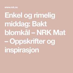 Enkel og rimelig middag: Bakt blomkål – NRK Mat – Oppskrifter og inspirasjon Bacon, Gourmet, Pork Belly