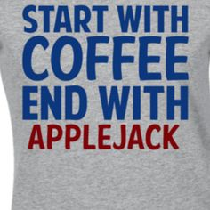 Start With Coffee End With Applejack Funny Alcohol T Shirt