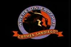 Where on Earth is Carmen Sandiego ?  TV Series. I still love this TV show!!!