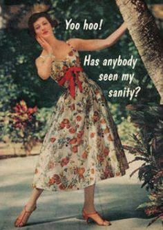 """Yoo Hoo.  Has anybody seen my sanity?""  【ツ】  (Yes, I have occasional days like that ... don't you??)"