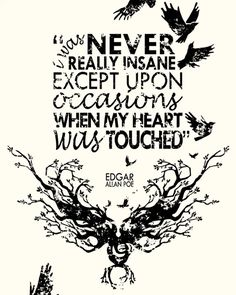"Edgar Allan Poe Quote - ""I was never really insane except upon occasions when my heart was touched"" (Original Print, 8"" x 10""). $15.00, via Etsy."