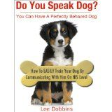 Do You Speak Dog? How to Easily Train Your Dog By Communicating With Him On HIS Level (Kindle Edition)By Lee Dobbins