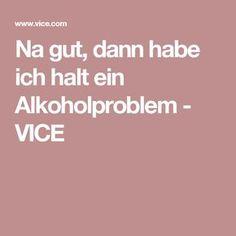 Na gut, dann habe ich halt ein Alkoholproblem - VICE