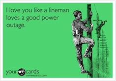 I lo ve you like a lineman loves a power outage.   via  TNT Electrical Trades Gift Store