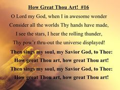 How Great Thou Art!  This song says it just right! Thank you, God!