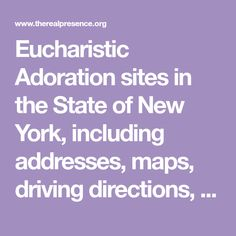Eucharistic Adoration sites in the State of New York, including addresses, maps, driving directions, and phone numbers.