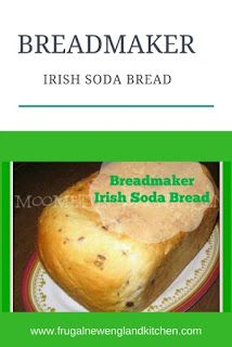 Frugal New England Kitchen: Breadmaker Irish Soda Bread Recipe | Bread Machine Bread Machine Irish Soda Bread Recipe, Irish Bread, Bread Maker Recipes, Banana Bread Recipes, Bread Machine Cornbread Recipe, Biscuit Bread, New England Kitchen, Irish Recipes, Yummy Recipes