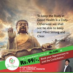 To keep the Body in Good Health is Duty. Otherwise we shall not be able to keepour Mind strong and Clear.