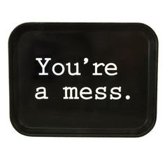 establish. - You're A Mess. Tray by Fish's Eddy NYC