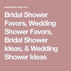 Bridal Shower Favors, Wedding Shower Favors, Bridal Shower Ideas, & Wedding Shower Ideas