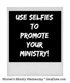 Women's Ministry Tip – How to Utilize Selfies and Groupies to promote your ministry and events.