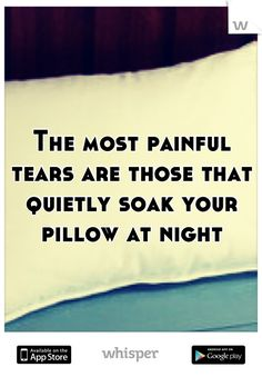 The most painful tears are those that quietly soak your pillow at night