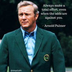 Always make a total effort, even when the odds are against you - Arnold Palmer @ArniesArmy_AP #golf #quotes #InspirationalQuotes 
