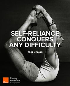 Self-reliance conquers any difficulty. -Yogi Bhajan