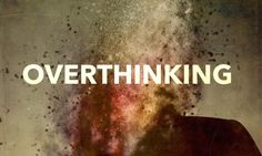 Overthinking is one of the biggest causes of unhappiness. Overthinking can create problems that weren't even there . . .