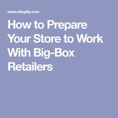 How to Prepare Your Store to Work With Big-Box Retailers