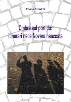Ombre sul porfido: itinerari nella Novara nascosta